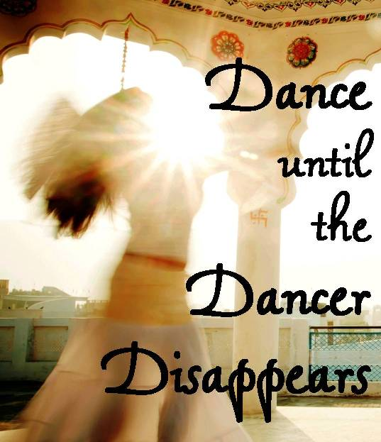 Dance Until the Dancer Disappears